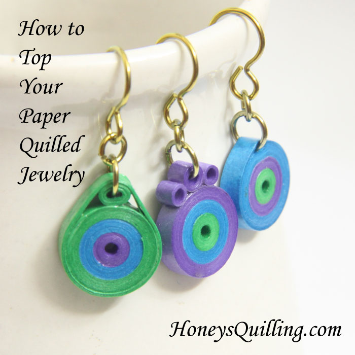 Adding a top to your paper quilled jewelry - Honey's Quilling