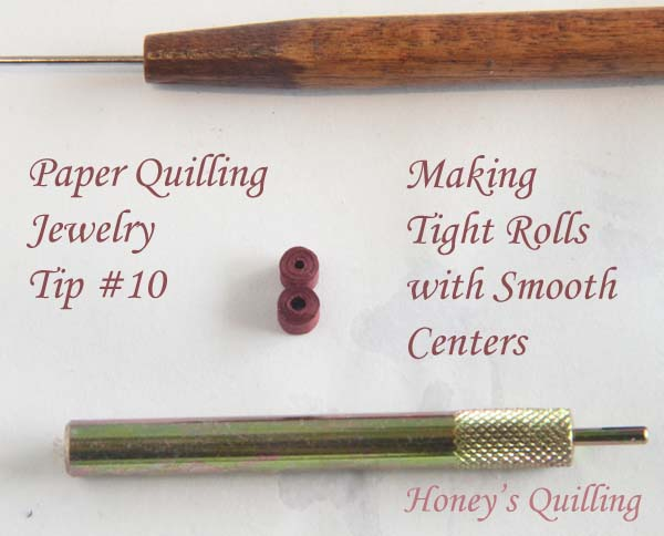 Making paper quilling jewelry tip #10 - making tight rolls with smooth centers