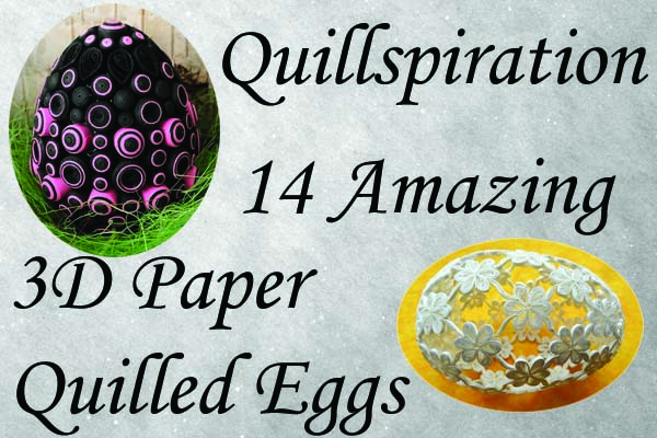 Quillspiration - Amazing Quilled Eggs from Around the World - Honey's Quilling