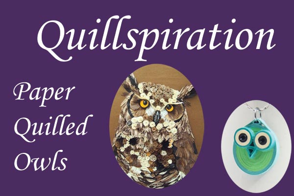 Quillspiration - paper quilled owls from various artists